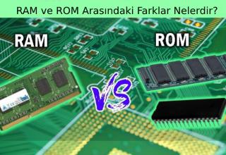 RAM ve ROM Arasındaki Farklar Nelerdir?